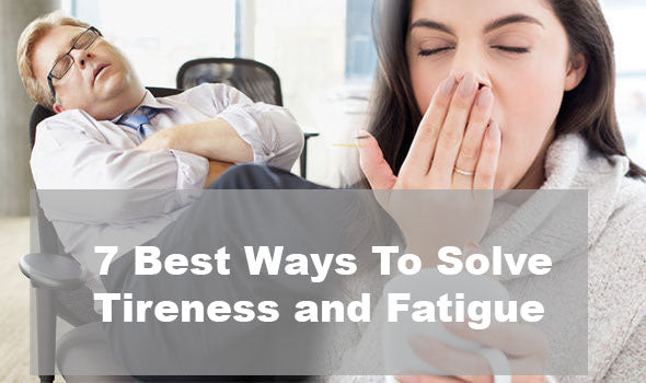 7 Best Ways to Solve Tiredness and Fatigue