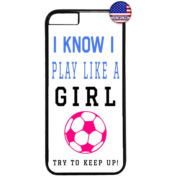 Soccer Play Like A Girl Futbol Rubber Case Cover For Iphone