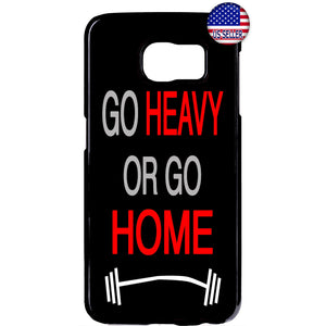 Go Heavy Or Go Home Rubber Case Cover For Samsung Galaxy