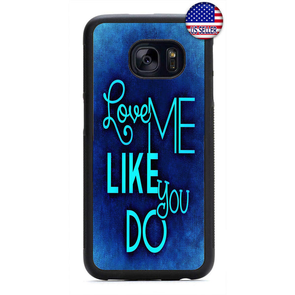 Love Me Like you Do Rubber Case Cover For Samsung Galaxy