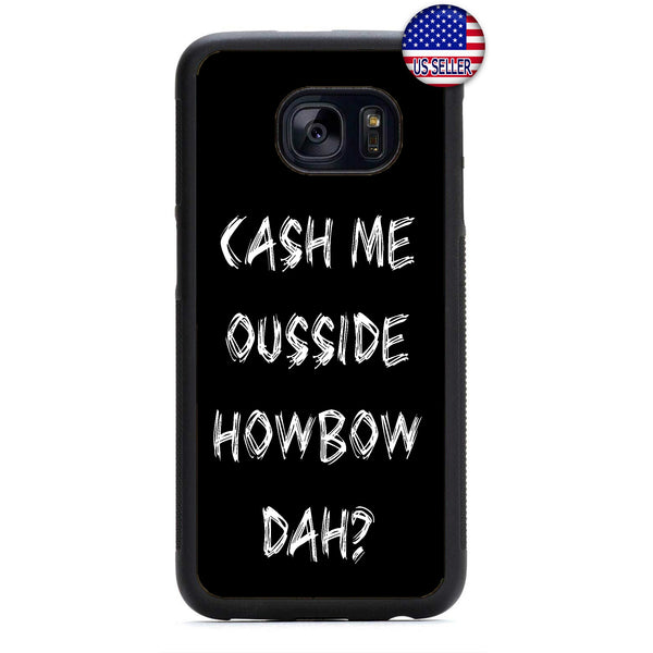 Cash Me Ousside Howbow Dah? Rubber Case Cover For Samsung Galaxy