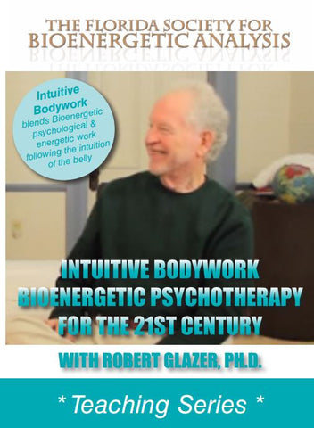 Intuitive Bodywork Bioenergetic Psychotherapy for the 21st Century (Download)