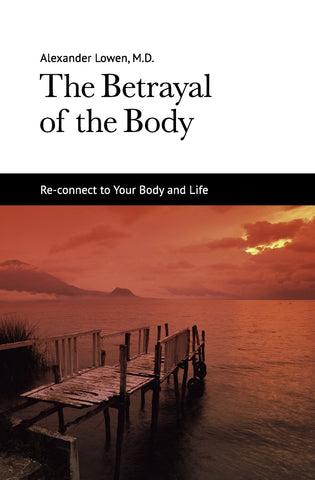 The Betrayal of the Body (Alexander Lowen, M.D.)