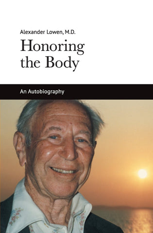 Honoring the Body (Alexander Lowen, M.D.)