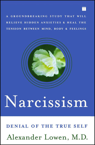 Narcissism: Denial of the True Self (Alexander Lowen, M.D.)