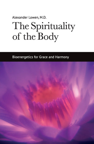 The Spirituality of the Body (Alexander Lowen, M.D.)