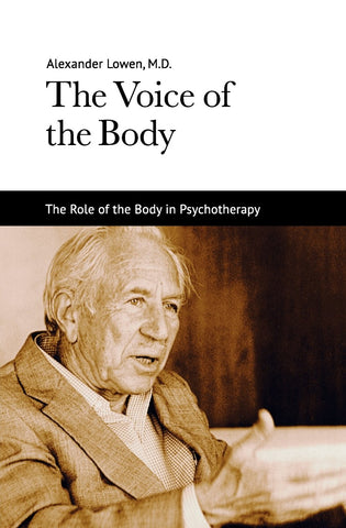 The Voice of the Body (Alexander Lowen, M.D.)
