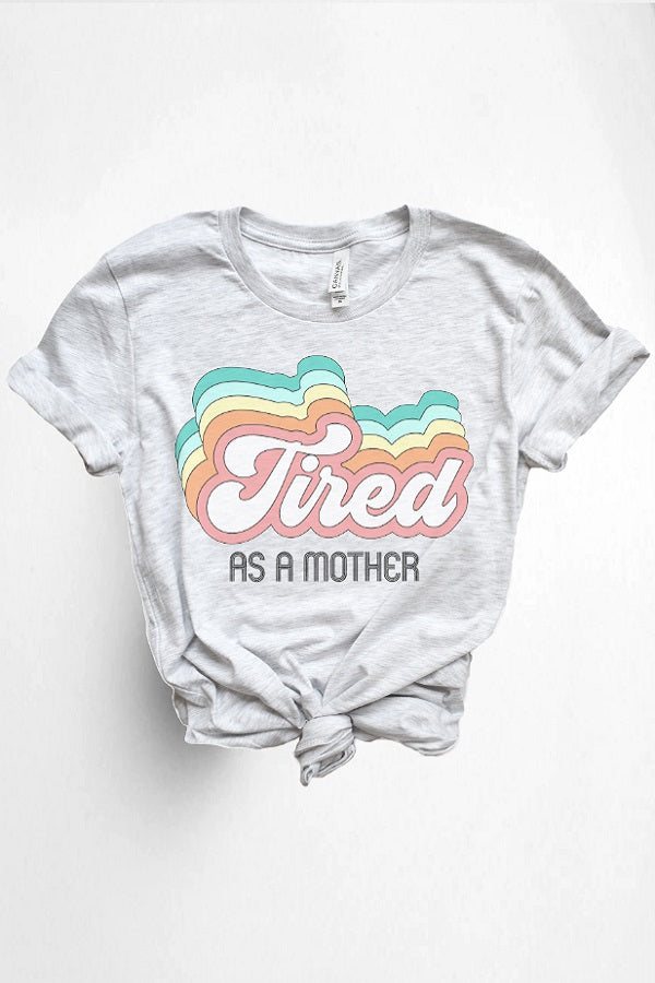 """Tired as a Mother"" Tee"