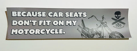 """Because Car Seats Don't Fit On My Motorcycle"" Bumper Sticker"