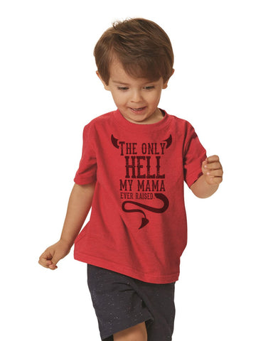 "Infant and Child T-Shirt ""The Only Hell Mama Ever Raised"""
