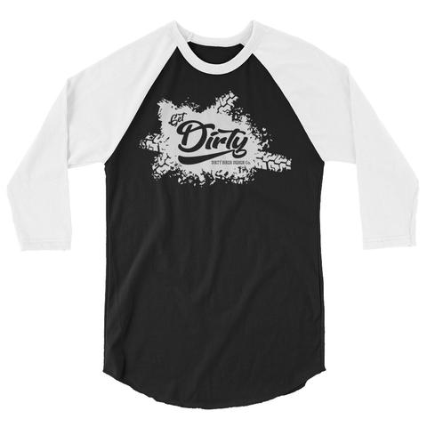 Get Dirty 3/4 Sleeve
