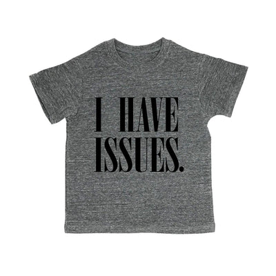 I Have Issues. Toddler Organic Tee Shirt