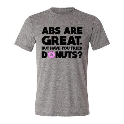 Abs Are Great, But Have You Tried Donuts? Adult Tee Shirt