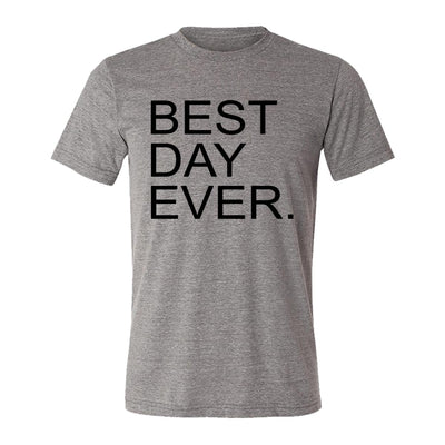 Best Day Ever. Adult Tee Shirt