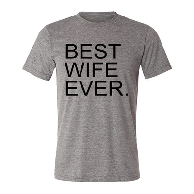 Best Wife Ever. Adult Tee Shirt