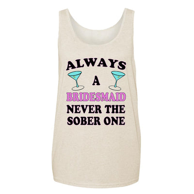 Always A Bridesmaid Never The Sober One Adult Tank