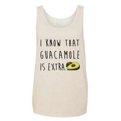 I Know That Guacamole Is Extra Adult Tank