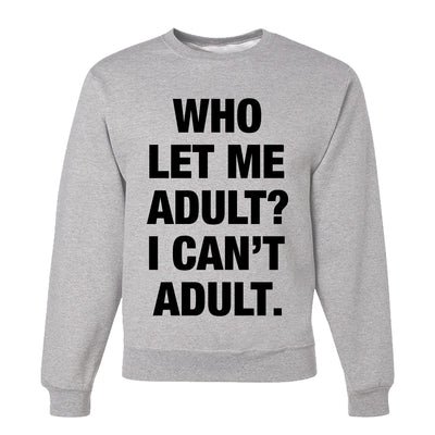 Who Let Me Adult? I Can't Adult. Adult Crew Neck Sweatshirt