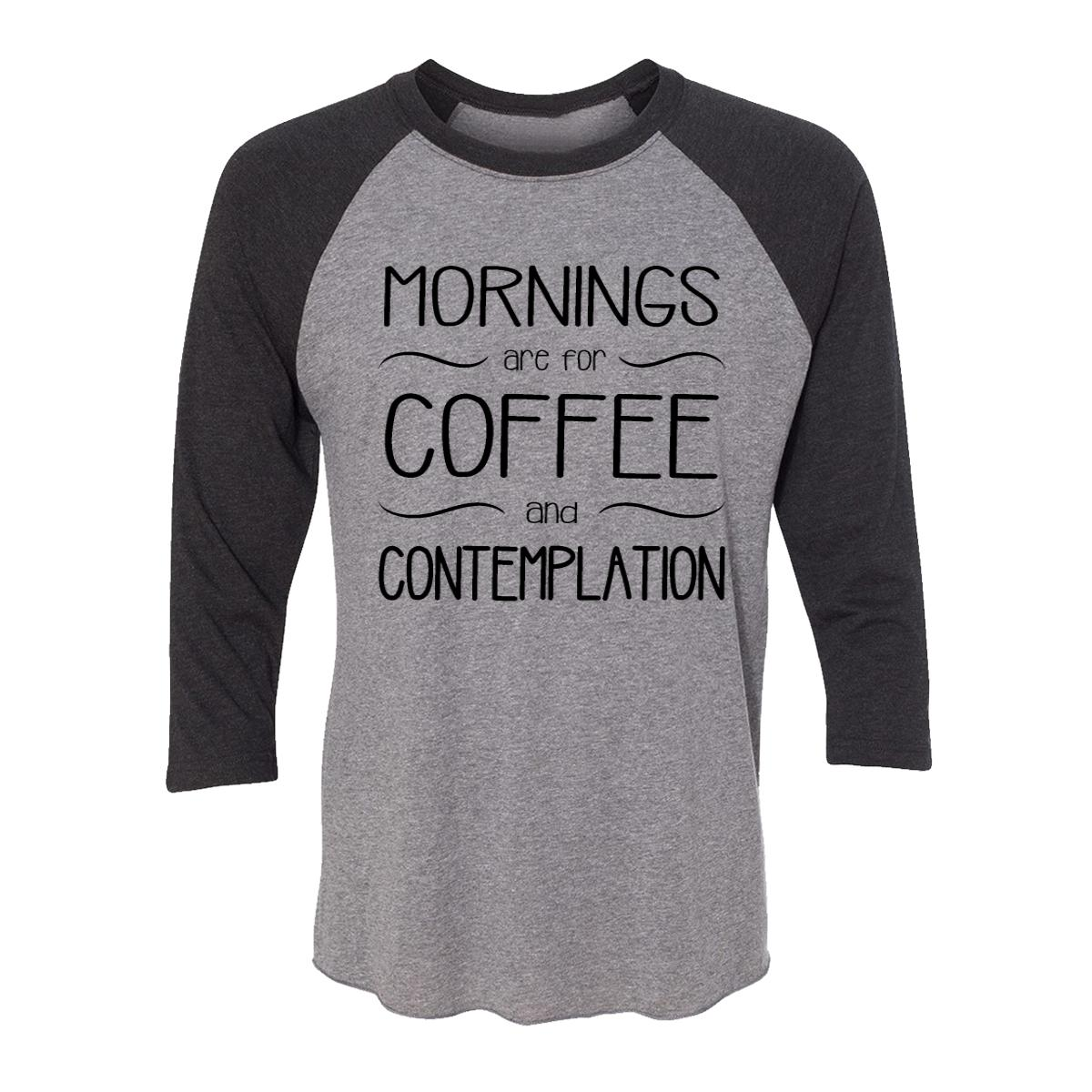 Mornings Are For Coffee And Contemplation Adult Baseball Shirt