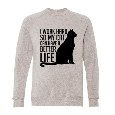 I Work Hard So My Cat Can Have A Better Life Adult Raglan Sweatshirt
