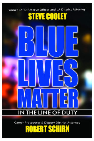 Blue Lives Matter - In the Line of Duty - By Steve Cooley & Robert Schim