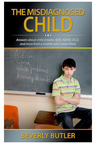 The Misdiagnosed Child - Beverly Butler