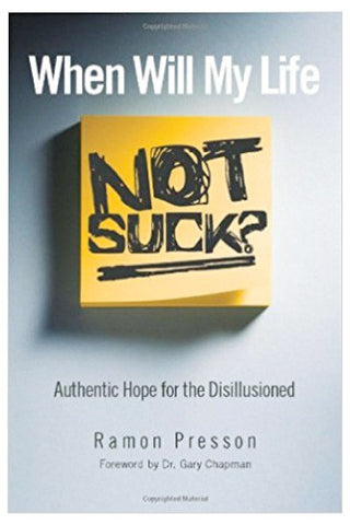 When Will My Life Not Suck? Authentic Hope for the Disillusioned