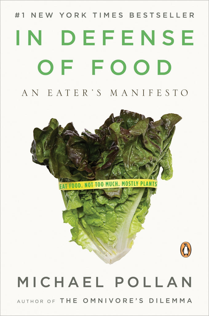 In Defense of Food: An Eater's Manifesto by Michael Pollan
