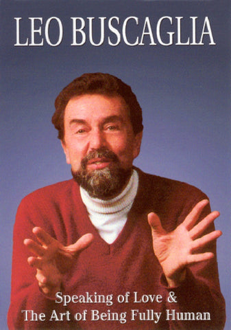 Leo Buscaglia Vol 1: Speaking of Love and The Art of Being Fully Human