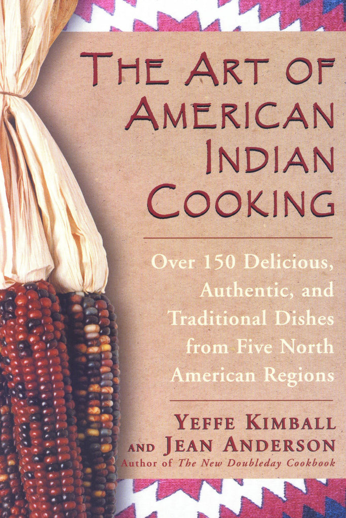 The Art of American Indian Cooking by Yeffe Kimball and Jean Anderson