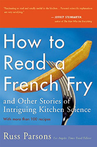 How to Read a French Fry & Other Stories of Intriguing Kitch Science by Russ Parsons