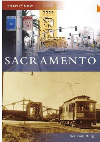 Sacramento - Then and Now by William Berg