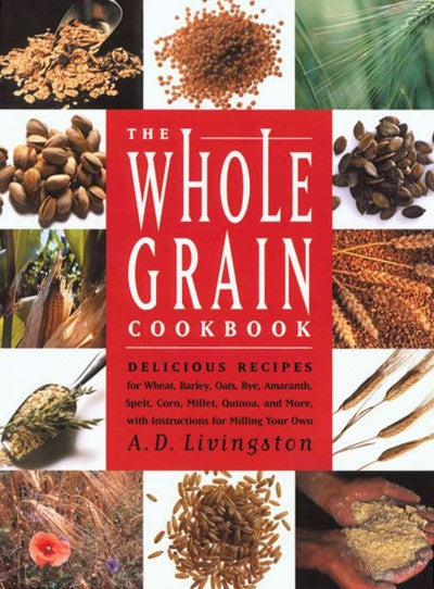 The Whole Grain Cookbook by A.D. Livingston