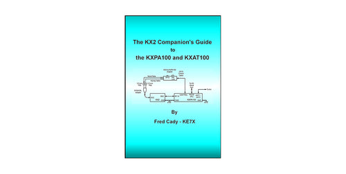E740306_The KX2 Companion Guide to the KXPA100 and KXAT100 by Fred Cady