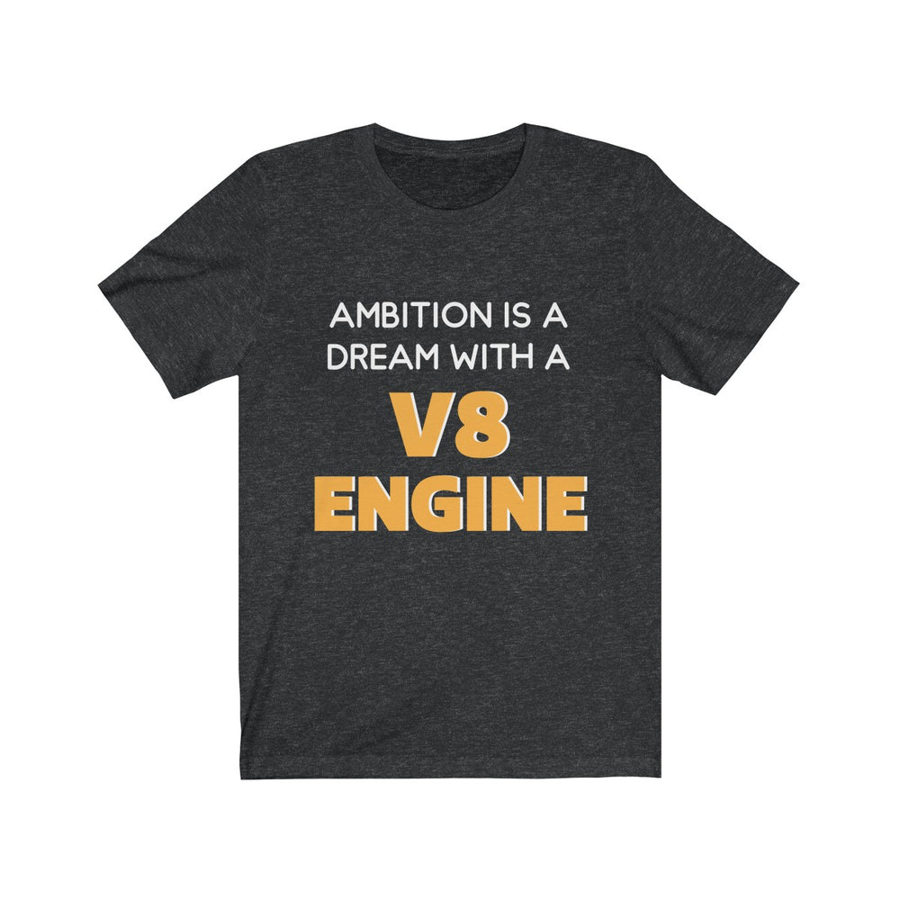 Ambition is a Dream With a V8 Engine Short Sleeve T-shirt