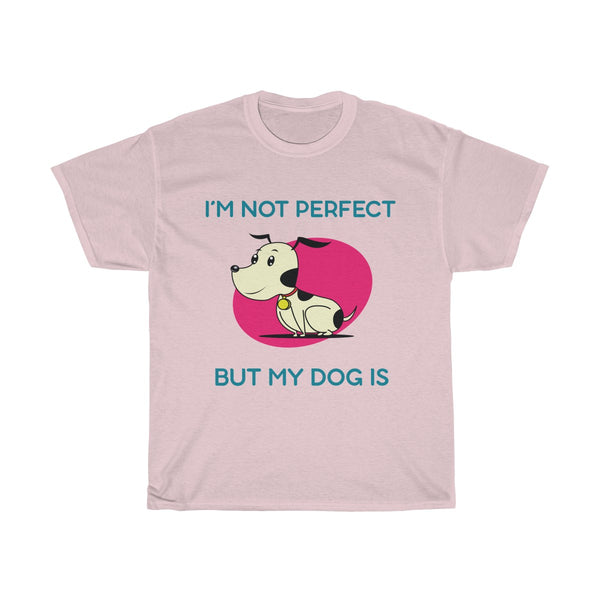 My Dog is Perfect Cotton T-Shirt