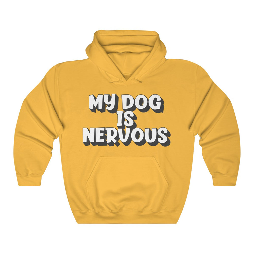 My Dog's Nervous Hooded Sweatshirt