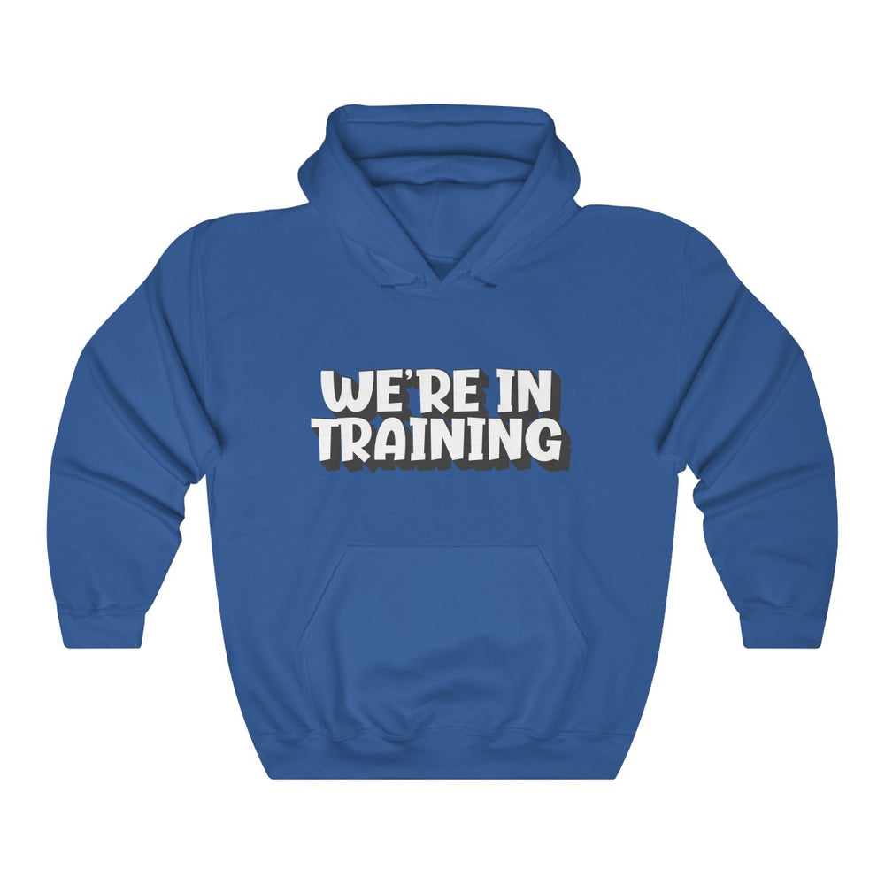 We're In Training Hooded Sweatshirt