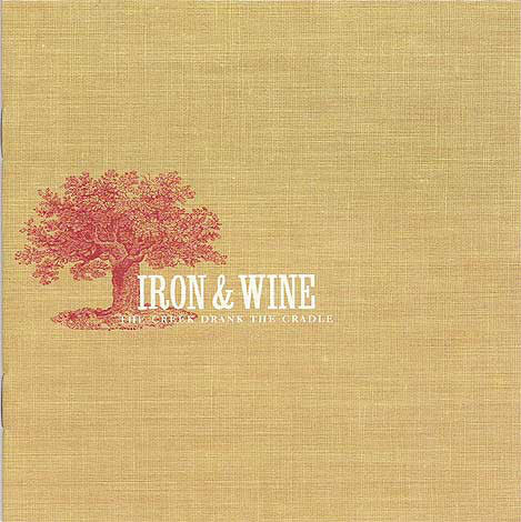 Iron & Wine ‎– The Creek Drank The Cradle