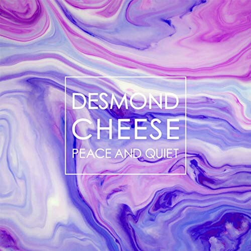 Desmond Cheese - Peace & Quiet
