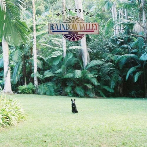 "Matt Corby - Rainbow Valley ""Pre-Order"" Out 2/11"