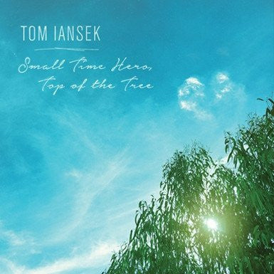 Tom Iansek - Small Time Hero, Tops of the Tree