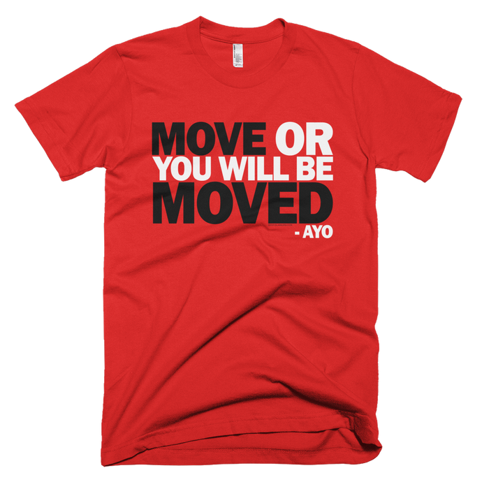 move or you will be moved tee