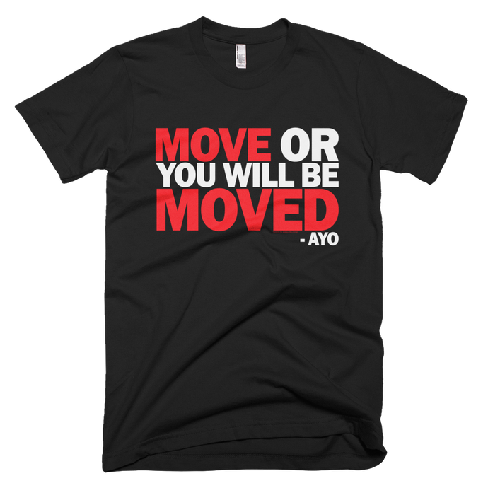 move or you will be moved unisex tee