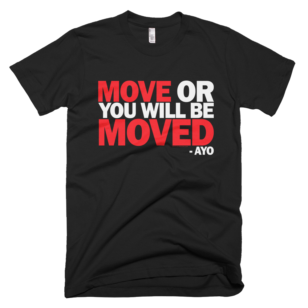 Move Or You Will Be Moved T-shirt