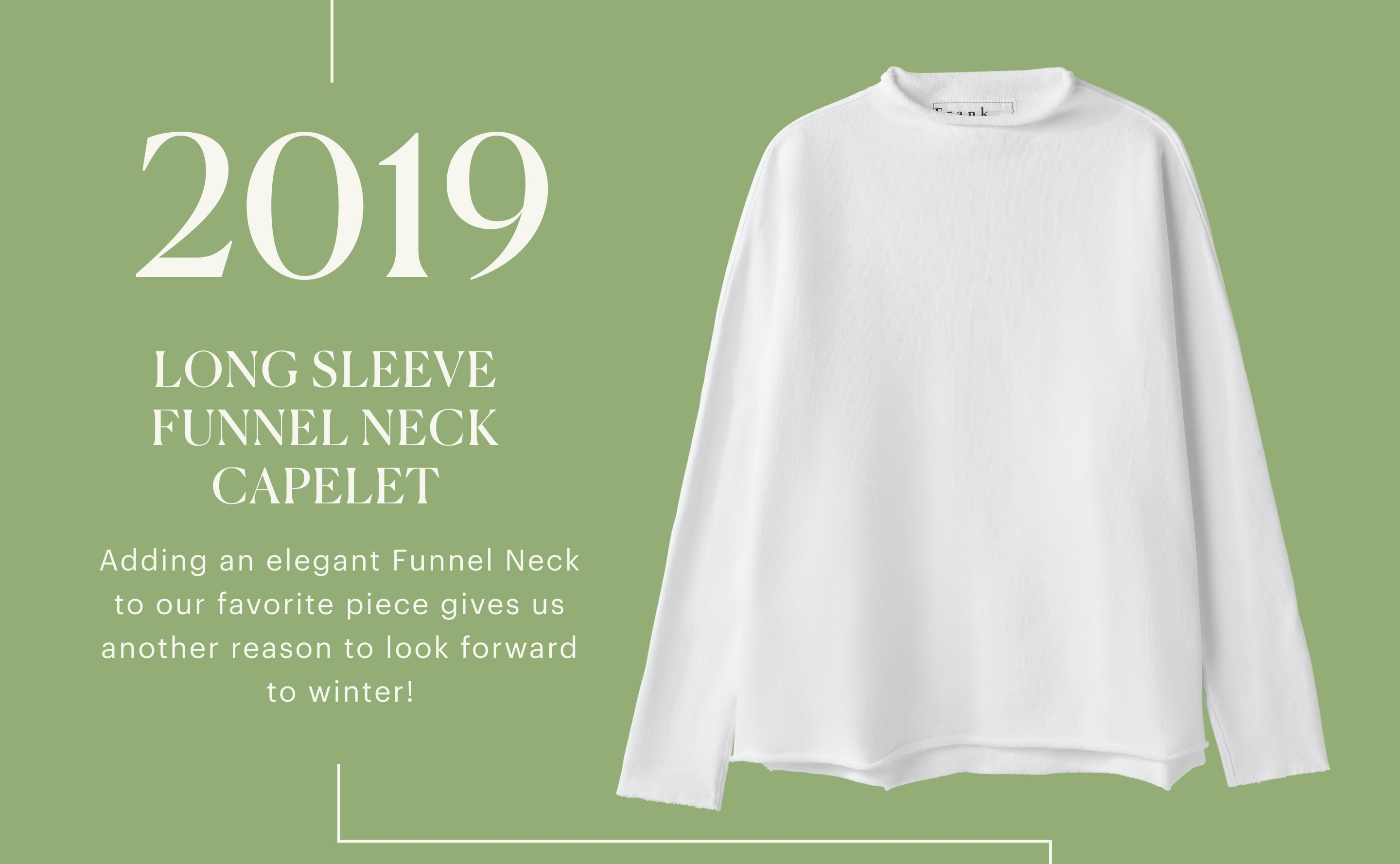 2019 Long Sleeve Funnel Neck Capelet. Adding an elegant Funnel Neck to your favorite pieces gives us another reason to look forward to winter