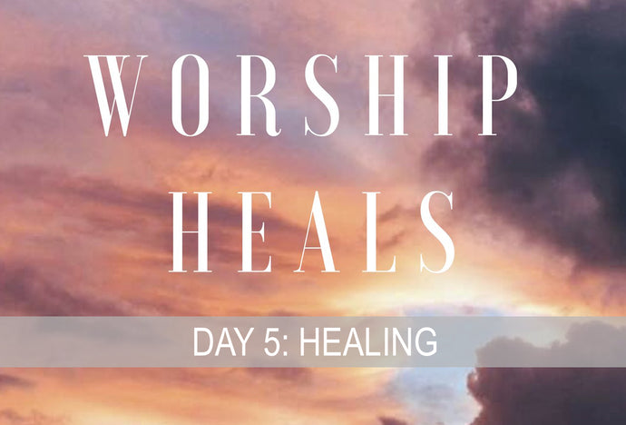 WORSHIP HEALS DAY 5: HEALING POWER OF THE MIND