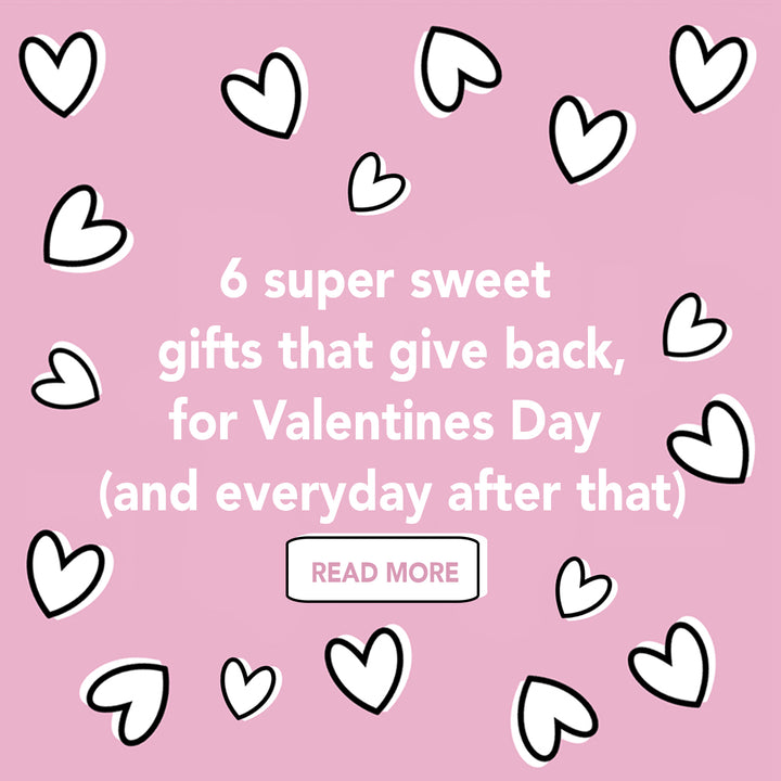 6 Valentines day (or any day) gifts that give back