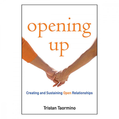Opening Up : A Guide to Creating and Sustaining Open Relationships