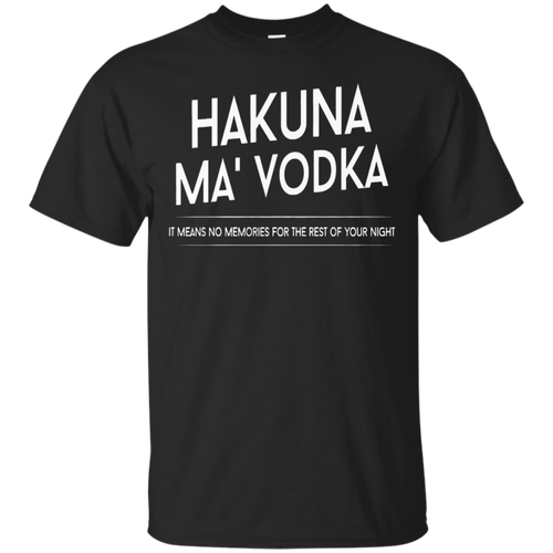 HAKUNA MA VODKA IT MEANS NO MEMORIES T SHIRT MEN WOMEN HIPSTER FUNNY SWAG